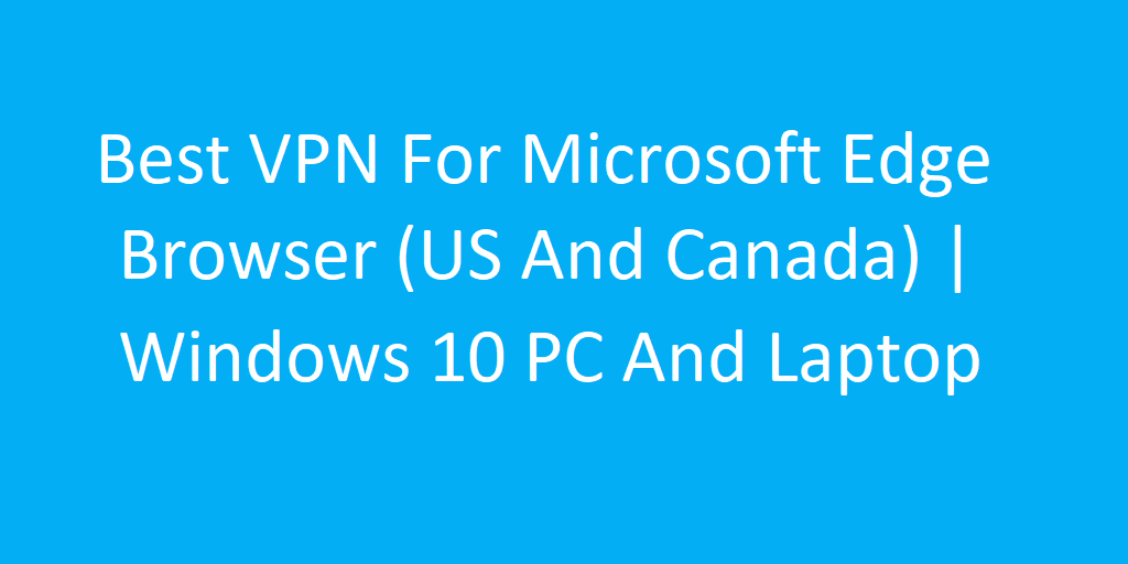 VPN For Microsoft Edge Extension Windows 10| Best Free One