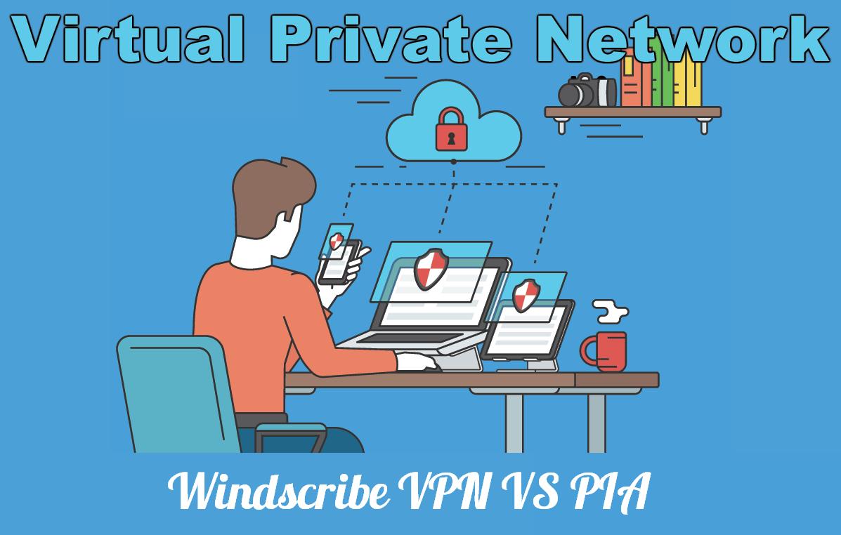 PIA VS Windscribe